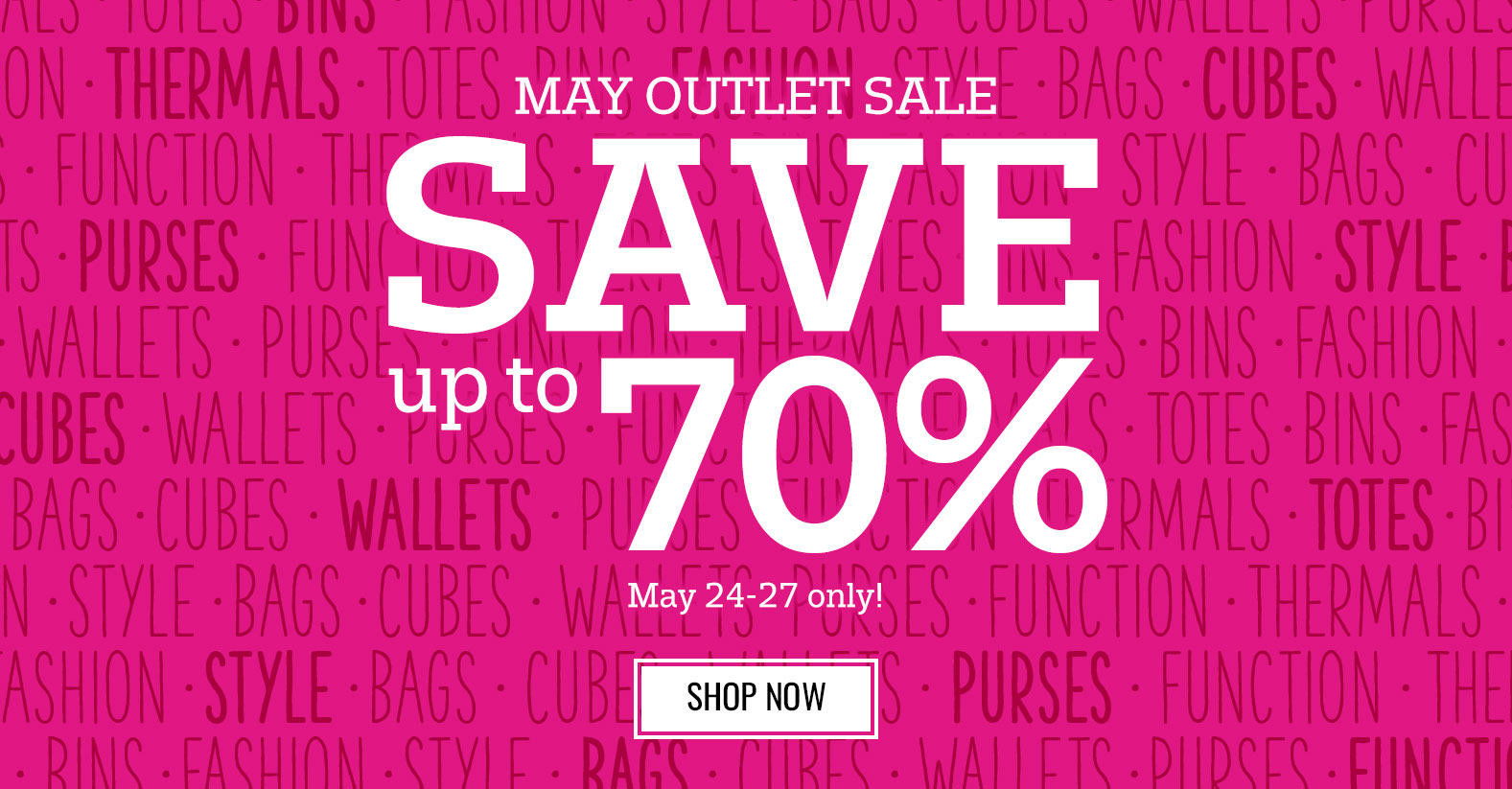 May Outlet Sale - Save up to 70% - May 24-27 Only!