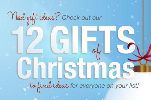 Need gift ideas? Check out our 12 Gifts of Christmas!